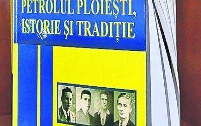 """A apărut un nou volum din """"Petrolul Ploieşti, istorie şi tradiţie"""""""