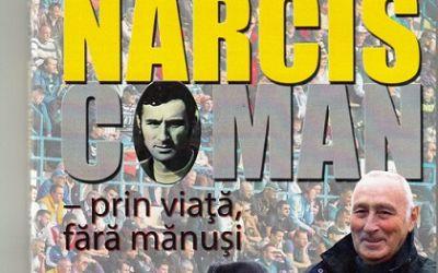 S-a lansat biografia lui Narcis Coman, fostul portar al naționalei de fotbal