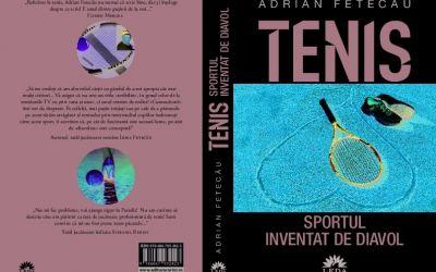 """Adrian Fetecău publică """"Tenisul - sportul inventat de diavol"""""""